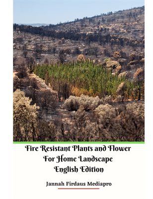 Fire Resistant Plants and Flower For Home Landscape English Edition