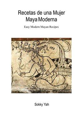 Recetas de una Mujer Maya Moderna