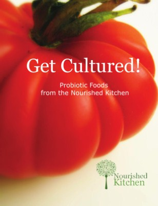 Get Cultured: Probiotic Foods from a Nourished Kitchen