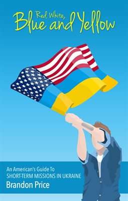 Red, White, Blue and Yellow: An American's Guide To Short-Term Missions In Ukraine