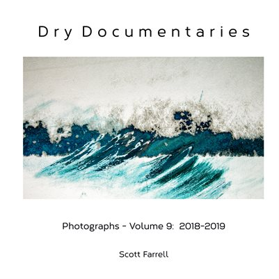 Dry Documentaries:  Photographs - Volume 9 (2018-2019)