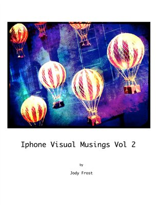 Iphone Visual Musings Volumn 2