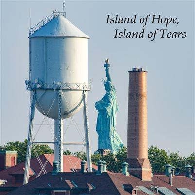 """Ellis Island """"Island of Hope, Island of Tears"""""""