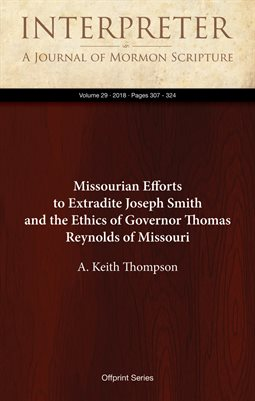 Missourian Efforts to Extradite Joseph Smith and the Ethics of Governor Thomas Reynolds of Missouri