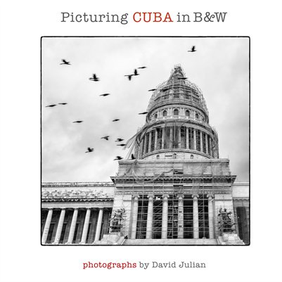 """Picturing CUBA in B&W"" by David Julian"