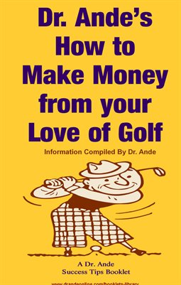 Dr. Ande's How to Make Money from Your Love of Golf