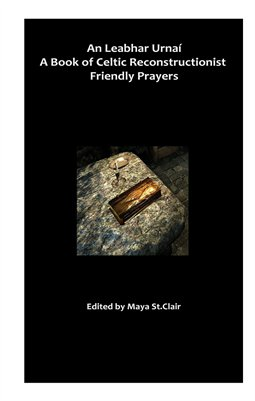An Leabhar Urnaí: A Book of Celtic Reconstructionist Friendly Prayers