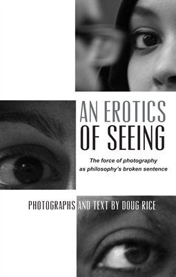 AN EROTICS OF SEEING: The force of photography as philosophy's broken sentence