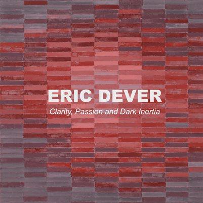 Eric Dever: Clarity, Passion and Dark Inertia