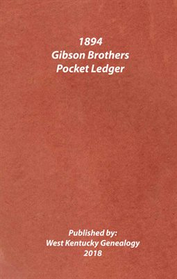 1894 GIBSON BROTHERS POCKET LEDGER, DUBLIN, GRAVES COUNTY, KENTUCKY