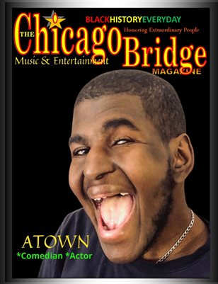 The Chicago Bridge Magazine Black History Everyday Honoring Extraordinary Comedian/Actor ATOWN