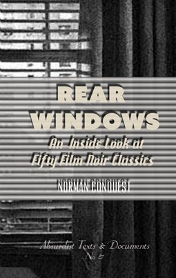 REAR WINDOWS: An Inside Look at Fifty Film Noir Classics by Norman Conquest