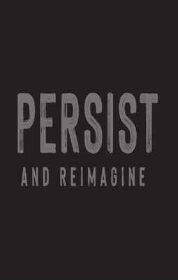 Persist & Reimagine Exhibition Digest