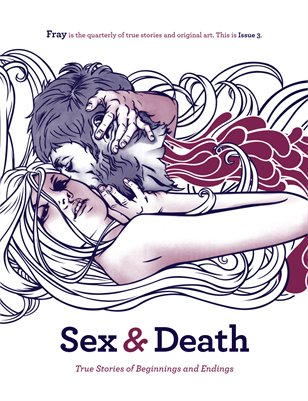Sex & Death: True Stories of Beginnings and Endings (Issue 3)