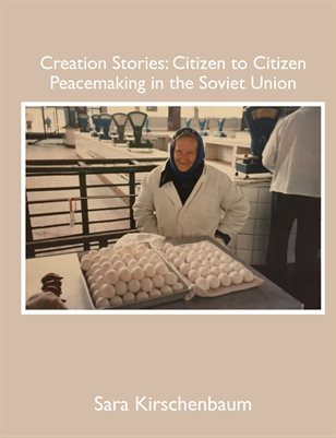 Creation Stories: Citizen to Citizen Peacemaking in the Soviet Union