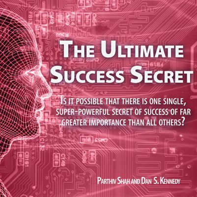 Ultimate Success Secret by Parthiv Shah and Dan S. Kennedy