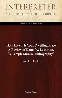 """How Lovely Is Your Dwelling Place"" - A Review of Danel W. Bachman, ""A Temple Studies Bibliography"""