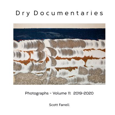 Dry Documentaries:  Photographs - Volume 11 (2019-2020)