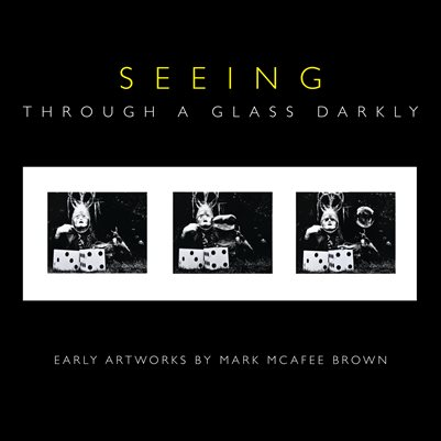 Seeing Through a Glass Darkly - Early Artworks by Mark McAfee Brown