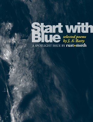 Start With Blue: Selected Poems by J. A. Batty