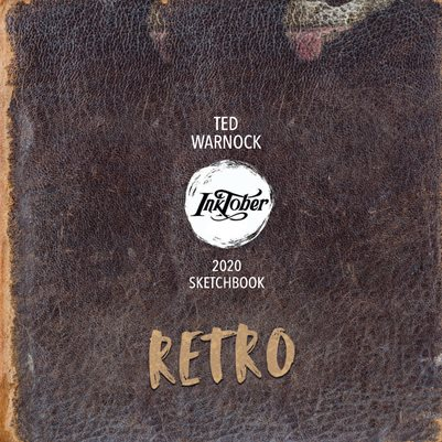 Ted Warnock Inktober 2020 RETRO Sketchbook