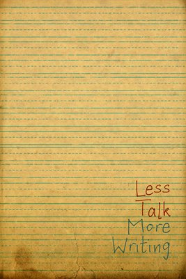 Less Talk More Writing