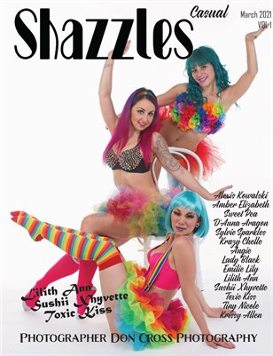Shazzles March Casual Issue #93 VOL 1 Cover Models Lilith Ann, Sushii Xhyvette, Toxic Kiss.