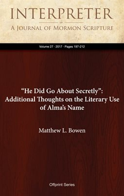 """He Did Go About Secretly"": Additional Thoughts on the Literary Use of Alma's Name"