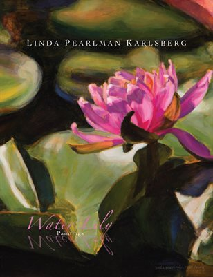 LINDA PEARLMAN KARLSBERG: WATER LILY PAINTINGS