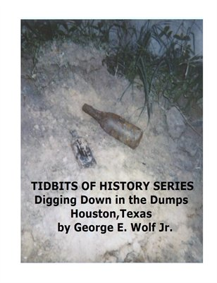 TIDBITS OF HISTORY SERIES Digging Down in the Dumps, Houston,Texas