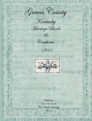 1911 (Transcribed Version) Graves County, Kentucky Marriage Bonds & Certificates