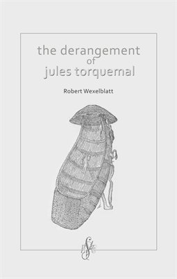THE DERANGEMENT OF JULES TORQUEMAL by Robert Wexelblatt