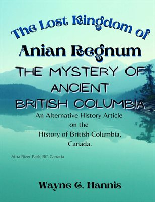 The Lost Kingdom of Anian Regnum: The Mystery of Ancient British Columbia, Canada
