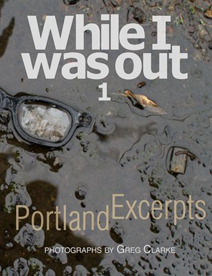 While I was out: Portland Excerpts