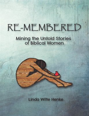 RE-MEMBERED: Mining the Untold Stories of Biblical Women