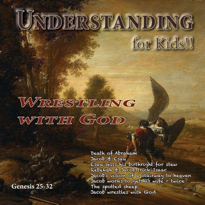 Understanding For Kids!!  Genesis 25-32
