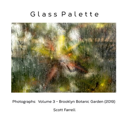 Glass Palette:  Photographs Volume 3 - Brooklyn Botanic Garden (2019)