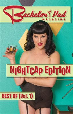 Bachelor Pad Magazine--Nightcap Edition, Best Of Vol. 1