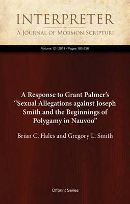 "A Response to Grant Palmer's ""Sexual Allegations against Joseph Smith and the Beginnings of Polygamy in Nauvoo"""