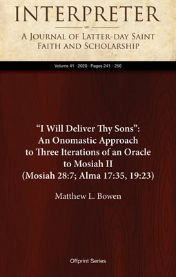 """I Will Deliver Thy Sons"": An Onomastic Approach to Three Iterations of an Oracle to Mosiah II (Mosiah 28:7; Alma 17:35, 19:23)"