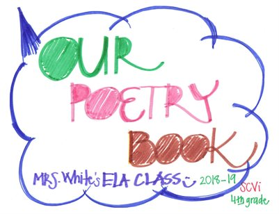 Mrs. White's ELA Class 2018-19 SCVi 4th Grade Poetry Book