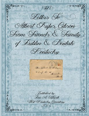 Vol.1 1911-1912 Letters to Albert Rufus Gibson from friends & family of Dublin & Beulah Kentucky