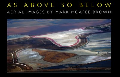 As Above So Below • Aerial Images by Mark McAfee Brown