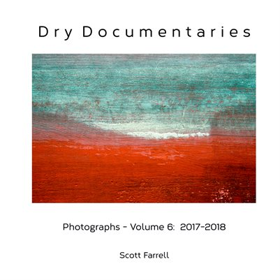 Dry Documentaries:  Photographs - Volume 6 (2017-2018)