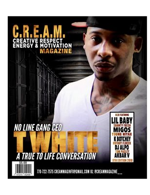 All New!! C.R.E.A.M. Magazine 9th Edition featuring No Line Gang CEO T White!!