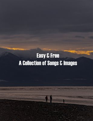 Easy & Free: A Collection of Songs & Images
