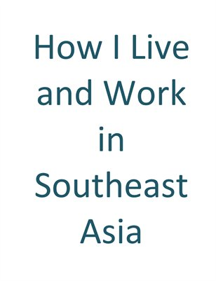 How I Live and Work in Southeast Asia