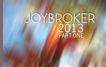 Joybroker 2013 Part One