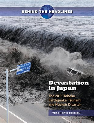 Devastation in Japan: The 2011 Tohoku Earthquake, Tsunami and Nuclear Disaster. Teacher's Edition