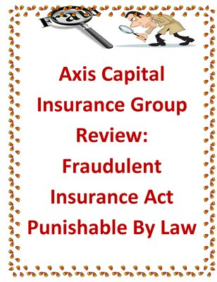Axis Capital Insurance Group Review: Fraudulent Insurance Act Punishable By Law